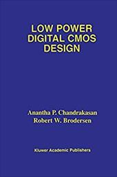 Low Power Digital CMOS Design - Chandrakasan, Anantha P. / Chandrakasan, A. P. / Brodersen, R. W.