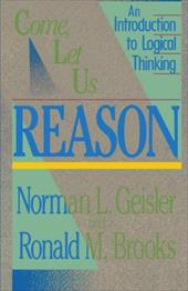 Come, Let Us Reason: An Introduction to Logical Thinking - Geisler, Norman L. / Brooks, Ronald M.