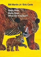 Baby Bear, Baby Bear, What Do You See? - Martin, Bill, Jr. / Carle, Eric