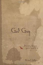 God Guy: Becoming the Man You're Meant to Be - DiMarco, Michael