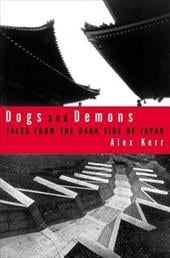 Dogs and Demons: Tales from the Dark Side of Modern Japan - Kerr, Alex