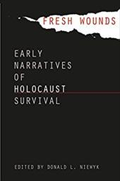 Fresh Wounds: Early Narratives of Holocaust Survival - Niewyk, Donald L.