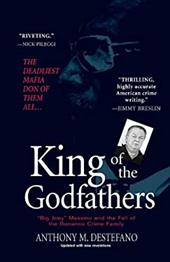 "King of the Godfathers: ""Big Joey"" Massino and the Fall of the Bonanno Crime Family - DeStefano, Anthony M."