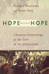 Hope Against Hope: Christian Eschatology at the Turn of the Millennium - Bauckham, Richard / Hart, Trevor