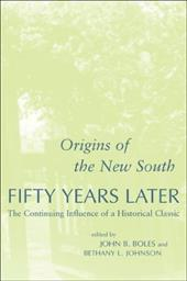 Origins of the New South Fifty Years Later: The Continuing Influence of a Historical Classic - Boles, John B. / Johnson, Bethany L.