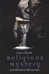 Religious Mystery and Rational Reflection - Dupre, Louis K.
