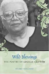 Wild Blessings: The Poetry of Lucille Clifton - Holladay, Hilary
