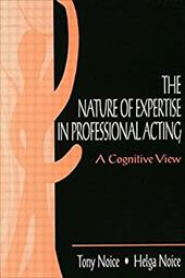 The Nature of Expertise in Professional Acting: A Cognitive View - Noice, Tony / Noice / Noice, Helga