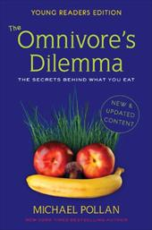 The Omnivore's Dilemma, Young Readers Edition: The Secrets Behind What You Eat - Pollan, Michael / Chevat, Richie