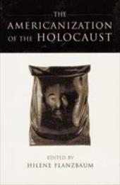 The Americanization of the Holocaust - Flanzbaum, Hilene