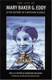 The Life of Mary Baker G. Eddy and the History of Christian Science - Cather, Willa / Milmine, Georgine / Stouck, David