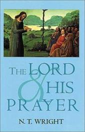 The Lord and His Prayer - Wright, N. T.