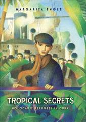 Tropical Secrets: Holocaust Refugees in Cuba - Engle, Margarita