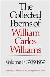 The Collected Poems of William Carlos Williams: 1909-1939 - Williams, William Carlos / MacGowan, Christopher / Litz, A. Walton