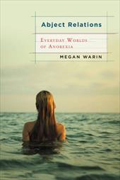 Abject Relations: Everyday Worlds of Anorexia - Warin, Megan