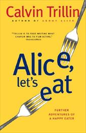 Alice, Let's Eat: Further Adventures of a Happy Eater - Trillin, Calvin