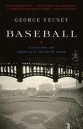 Baseball: A History of America's Favorite Game - Vecsey, George