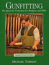Gunfitting: The Quest for Perfection for Shotguns and Rifles - Yardley, Michael / Roberts, Paul