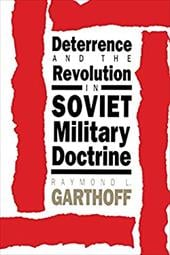 Deterrence and the Revolution in Soviet Military Doctrine - Garthoff, Raymond L.