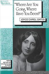 """Where Are You Going, Where Have You Been?"" - Oates, Joyce Carol / Showalter, Elaine"