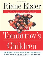 Tomorrow's Children: A Blueprint for Partnership Education in the 21st Century - Eisler, Riane Tennenhaus / Noddings, Nel