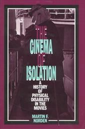 The Cinema of Isolation: A History of Physical Disability in the Movies - Norden, Martin F.
