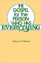 The Gospel for the Person Who Has Everything - Willimon, William H.
