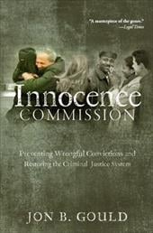 The Innocence Commission: Preventing Wrongful Convictions and Restoring the Criminal Justice System - Gould, Jon B.