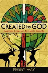 Created by God: Pastoral Care for All God's People - Way, Peggy