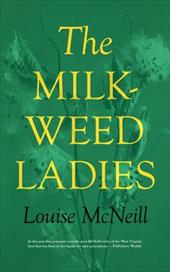 Milkweed Ladies: A Memoir - McNeill, Louise