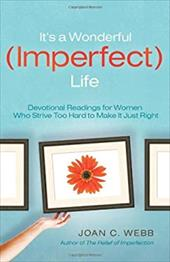 It's a Wonderful (Imperfect) Life: Daily Encouragement for Women Who Strive Too Hard to Make It Just Right - Webb, Joan C.