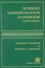 Nursing Administration Handbook, Fourth Edition - Rowland, Beatrice L. / Rowland, Howard S.