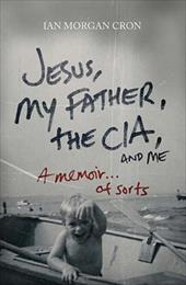 Jesus, My Father, the CIA, and Me: A Memoir...of Sorts - Cron, Ian Morgan