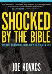 Shocked by the Bible: The Most Astonishing Facts You've Never Been Told - Kovacs, Joe