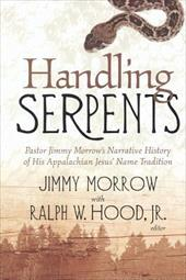 Handling Serpents: Pastor Jimmy - Hood, Ralph W., JR. / Morrow, Jimmy
