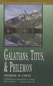 Galatians, Titus & Philemon: Freedom in Christ - Kuniholm, Whitney T.