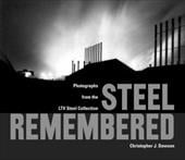 Steel Remembered: Photos from the LTV Steel Collection - Dawson, Christopher J.