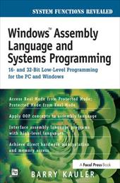 Windows Assembly Language and Systems Programming: 16- And 32-Bit Low-Level Programming for the PC and Windows - Kauler, Barry