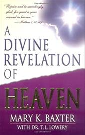 A Divine Revelation of Heaven - Baxter, Mary K. / Lowery, T. L.