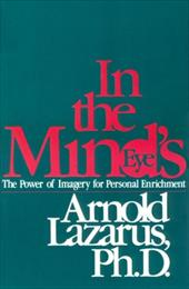 In the Mind's Eye: The Power of Imagery for Personal Enrichment - Lazarus, Arnold A.