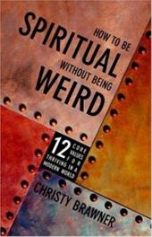 How to Be Spiritual Without Being Weird - Brawner, Christy