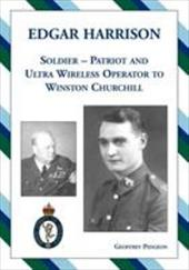 Edgar Harrison Soldier, Patriot and Ultra Wireless Operator to Winston Churchill - Pidgeon, Geoffrey