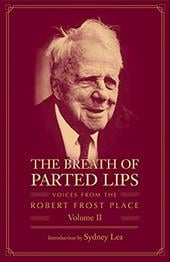 The Breath of Parted Lips: Voices from the Robert Frost Place; Volume II - Lea, Sydney / Robert Frost Place