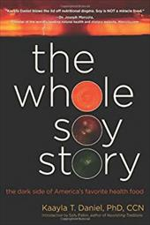 The Whole Soy Story: The Dark Side of Americas Favorite Health Food - Daniel, Kaayla T. / Fallon, Sally