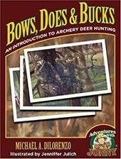 Bows, Does & Bucks: An Introduction to Archery Deer Hunting - Dilorenzo, Michael / Julich, Jenniffer / Maconochie, Justin