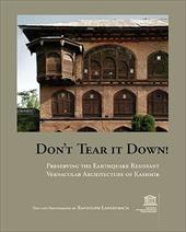 Don't Tear It Down! Preserving the Earthquake Resistant Vernacular Architecture of Kashmir - Langenbach, Randolph / Yang, Minja