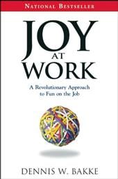 Joy at Work: A Revolutionary Approach to Fun on the Job - Bakke, Dennis W.