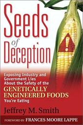 Seeds of Deception: Exposing Industry and Government Lies about the Safety of the Genetically Engineered Foods You're Eating - Smith, Jeffrey M.