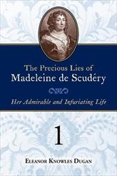 The Precious Lies of Madeleine de Scudry: Her Admirable and Infuriating Life. Book 1 - Dugan, Eleanor Knowles