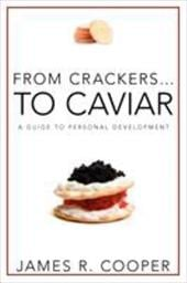From Crackers...to Caviar: A Guide to Personal Development - Cooper, James Robert